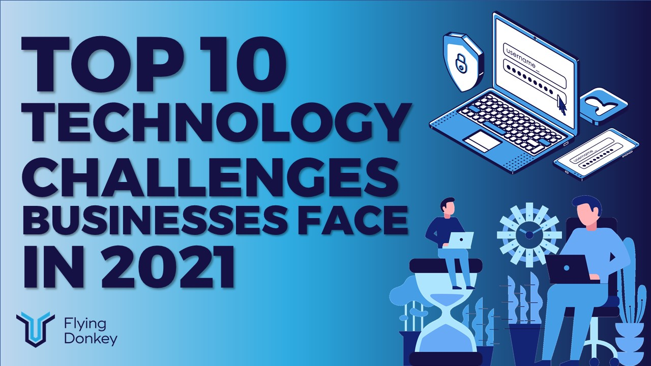 Top 10 Technology Challenges Businesses face in 2021