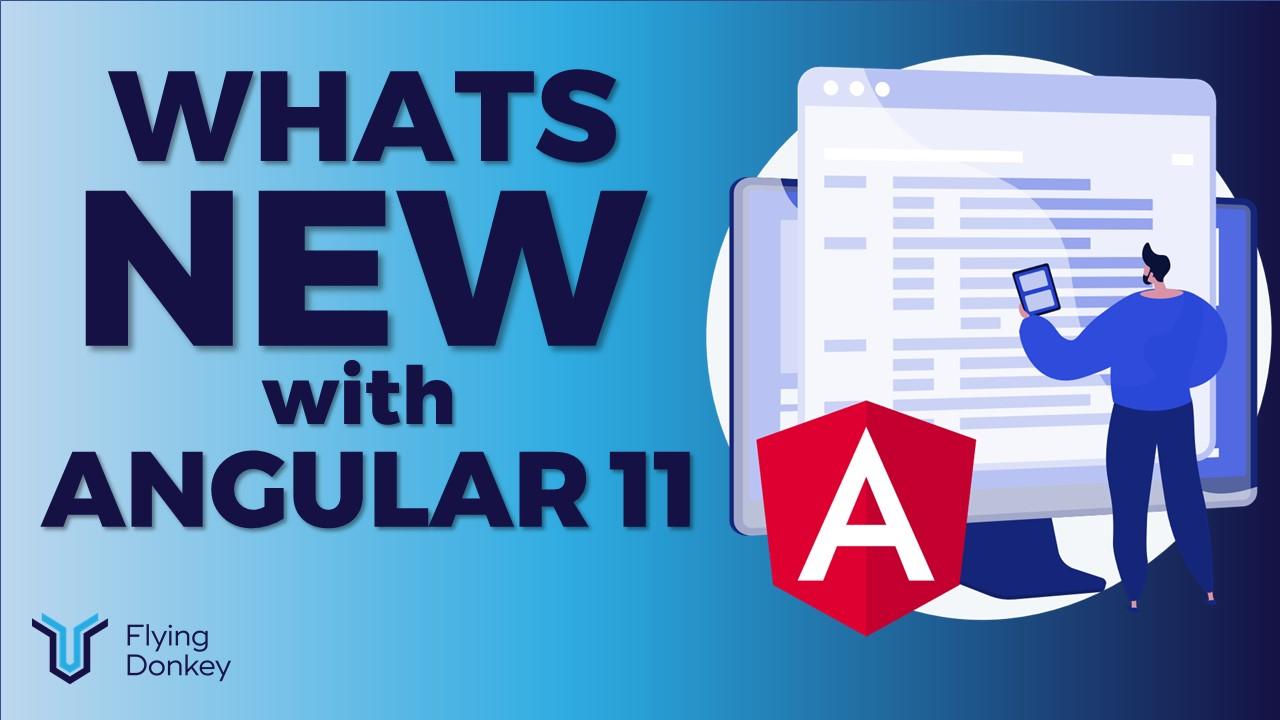 What's New in Angular 11?